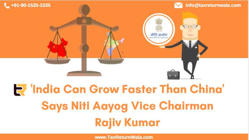 niti aayog, niti aayog news, taxreturnwala blog, india ca grow faster than china news, taxreturnwala, tax filing services india , tax filing in delhi, rajiv kumar niti aayog