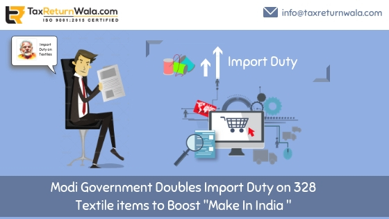 328 textile products , import duty on textile taxreturnwala quick news