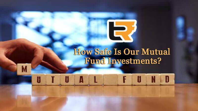 how safe is our mutual fund investments?