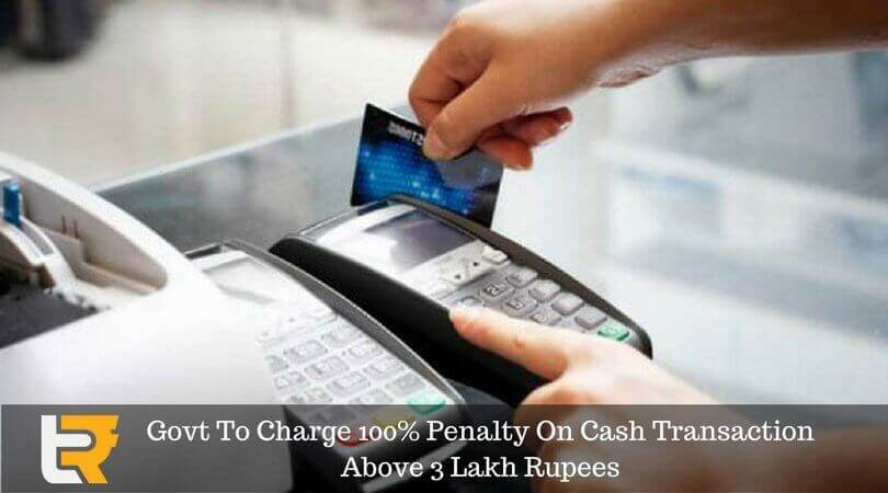 got to charge 100% penalty on cash transaction above 3 lakh rupees