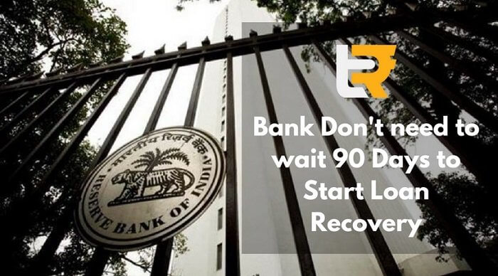 bank don't need to wait 90 days to start loan recovery