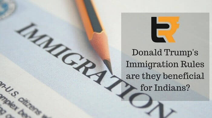 donald trump's immigration rules are they beneficial for indians?