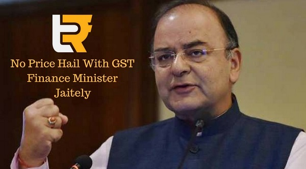 No Price Hail with GST Finance Minister Jaitely