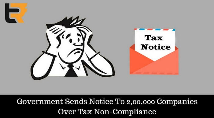 governements sends notice to 2,00,000 companies over tax non-compliance