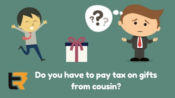 do you have to pay tax on gifts from cousin