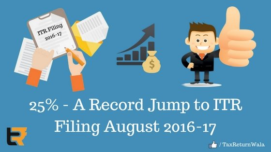 25% - A Record Jump to ITR Filing August 2016-17 - File