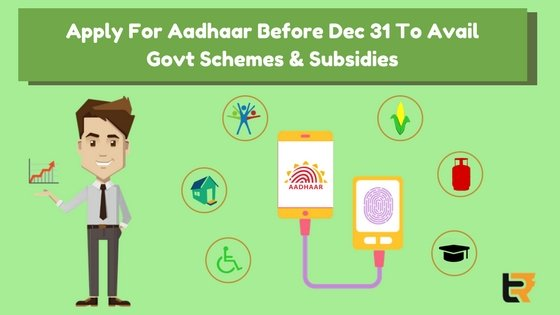 Apply for aadhar before dec 31 to avail govt schemes & subsidies