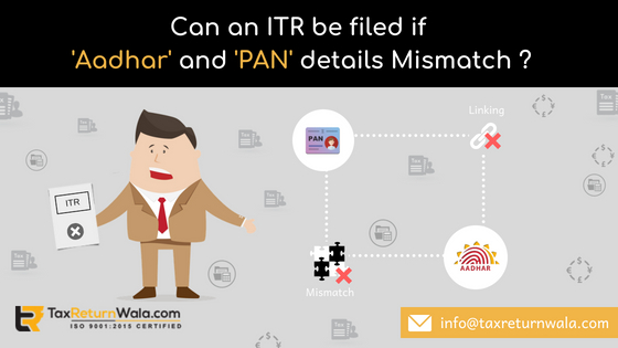 PAN and Aadhaar, pan and adhaar mismatch, ITR filing aadhar not match , taxreturnwala.PAN and aadhaar taxfiling, online income tax filing with PAN and Aadhar