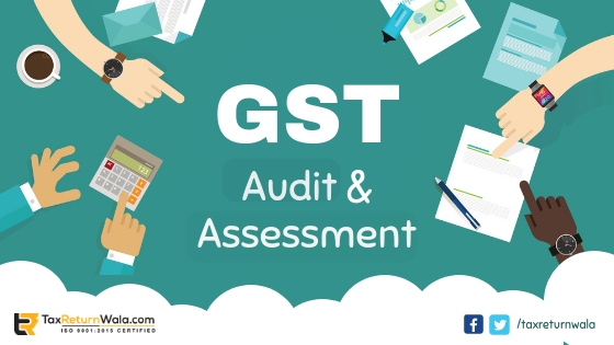gst audit and assessment, gst assessment rules, gst audit online, gst audit tool, gst filling tool free, gst assessment consultation, cleartax gst tool, taxreturnwala, gstwala