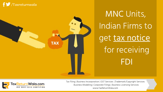 MNC units get tax notice, FDI tax notice , file tax, taxreturnwala, income tax notice help, tax services online