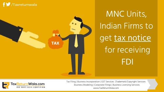MNC units get tax notice, FDI tax notice , file tax, taxreturnwala, income tax notice help, tax services online