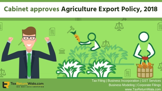 agriculture export policy 2018, cabinet agriculture policy, new government initiative taxreturnwala, cleartax tax blog, tax blog taxreturnwala