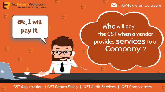 Who will pay the GST when a vendor gives services to a company?
