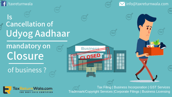 Is Cancelation of Udyog Aadhaar Required on Closure of Business?