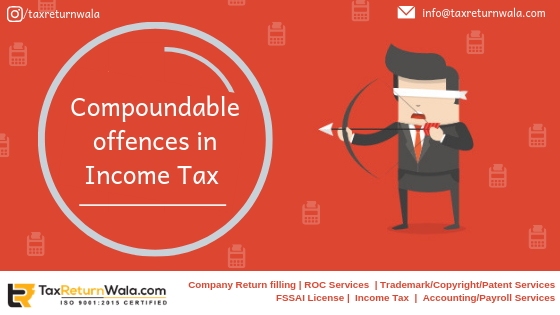Compoundable offences in Income Tax