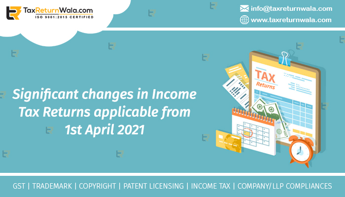 Significant changes in Income Tax Returns